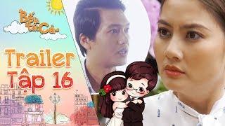 Bố là tất cả | Trailer tập 16: Ngọc Lan nổi trận lôi đình vì hôn nhân của Sam và Quang Tuấn