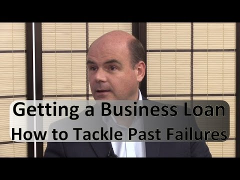 Getting a Business Loan: How to Tackle Past Business Failures
