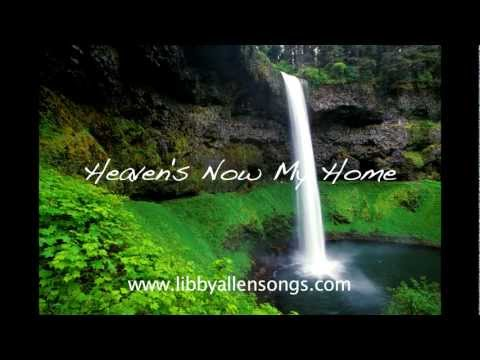 HEAVENS NOW MY HOME a comforting funeral song wwwliballensongscom NEW VERSION!