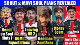 Scout leaks, S8UL Mavi plans, Soul snax?, Gill leaving OR?, Neyoo, ghatak, Mortal, hastar, Owais