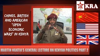 Martin Ngatia's General Lecture on Chinese, USA and UK Interests in Kenya: Part 2