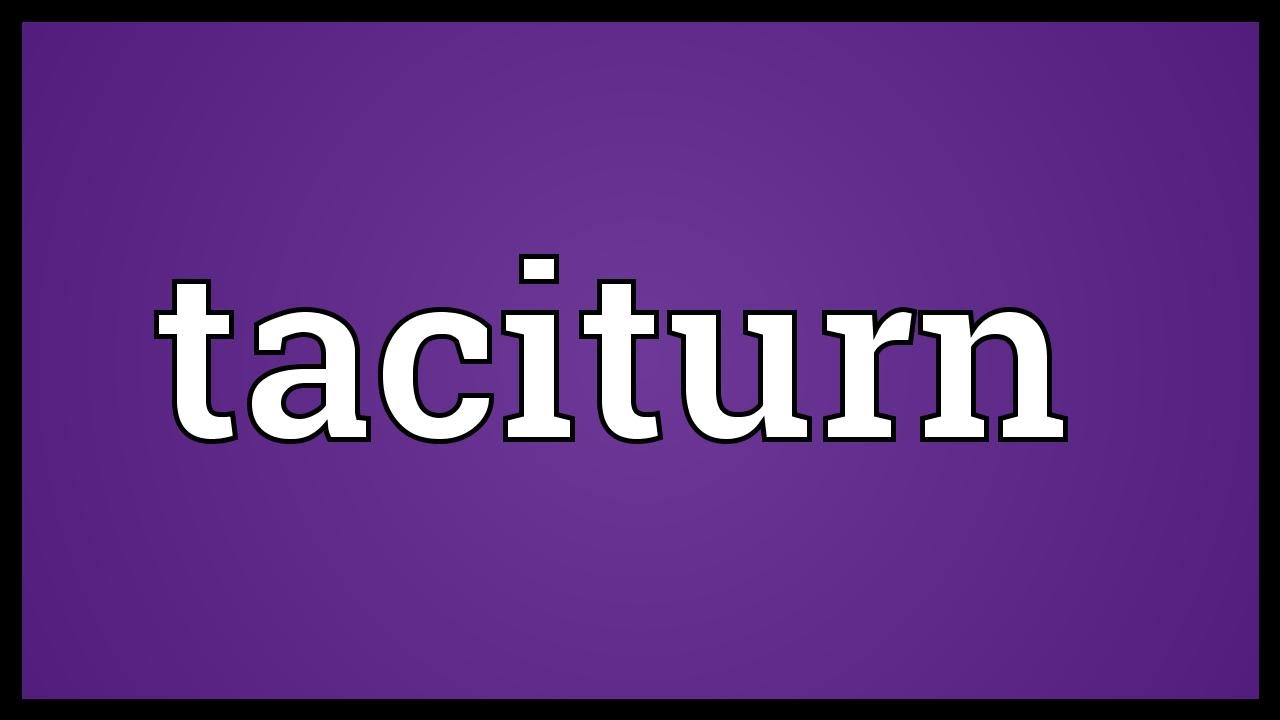 What does taciturnity mean