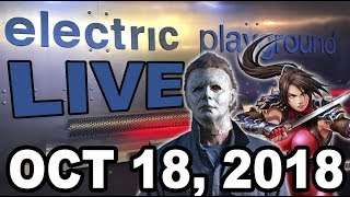 Electric Playground Live! - Soulcalibur VI & New Halloween Movie! - Oct 18, 2018