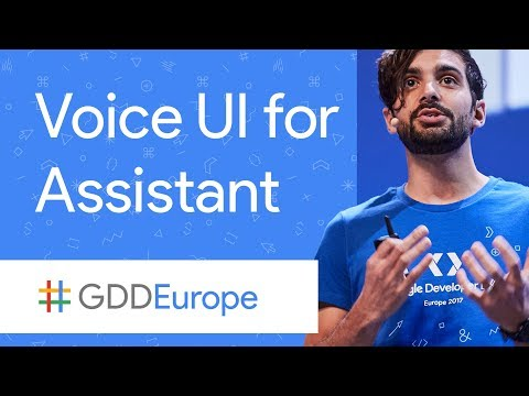 Developing Conversational Assistant Apps Using Actions on Google (GDD Europe '17)