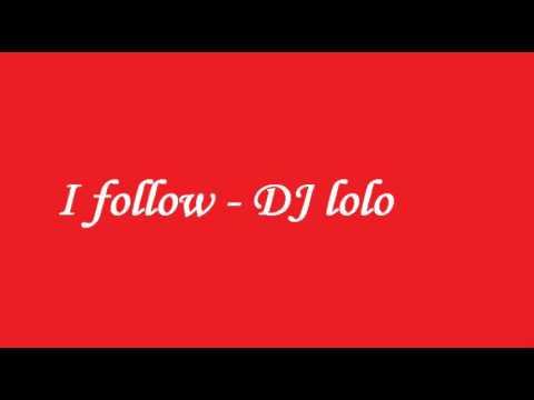 DJ Lolo - I Follow