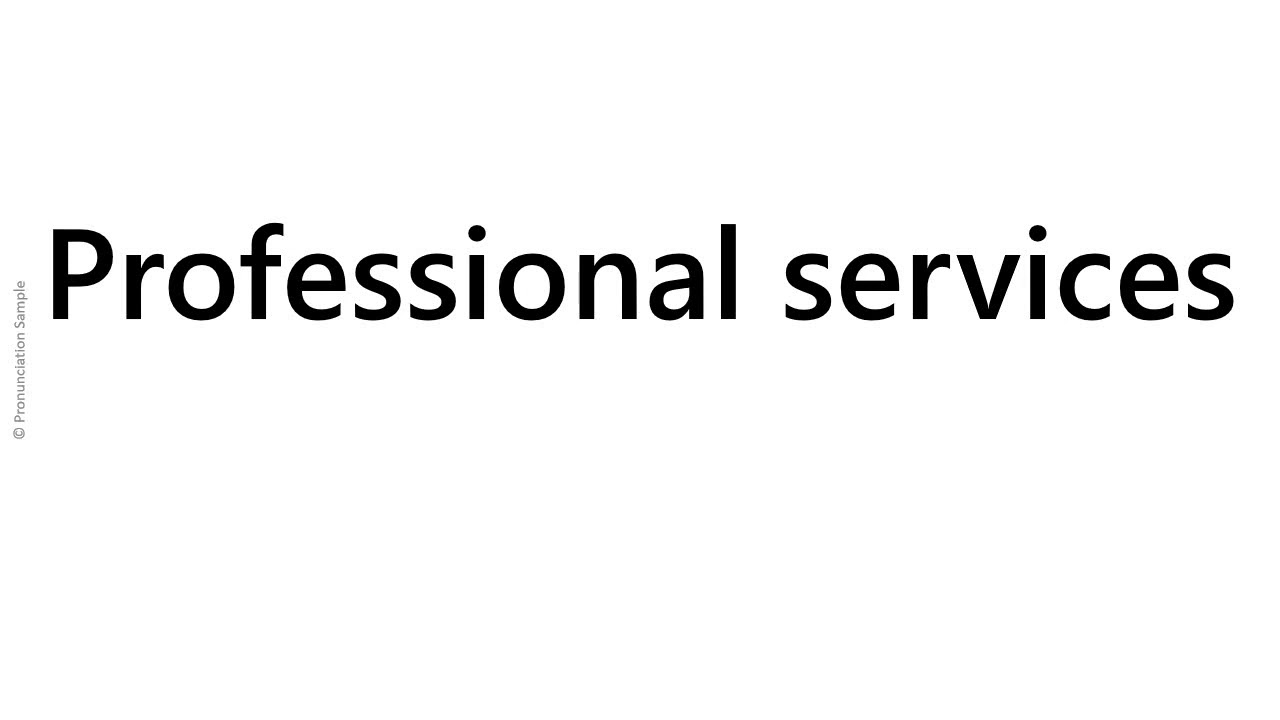 How to pronounce - Professional services - YouTube