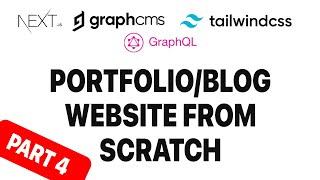 Build a Portfolio and Blog website using Next.js, GraphCMS(HeadlessCMS) and Tailwindcss - Part 4