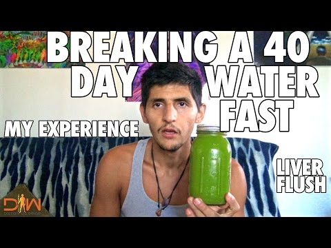 Breaking a 40 Day Water Fast, Liver Flush, Re-feeding, My Experience, Spiritual Growth