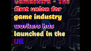 12142018 Gamasutra - The first union for game industry workers has launched in the UK