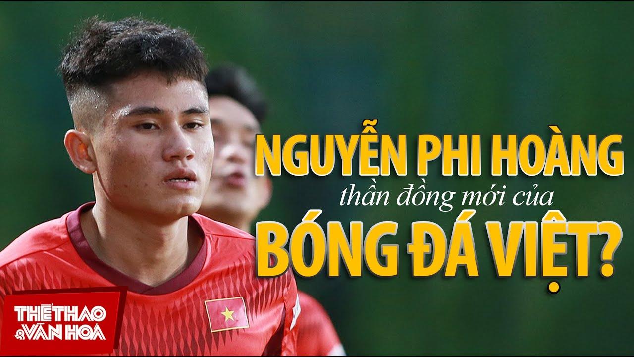 [ĐỘI TUYỂN U22 VIỆT NAM] Nguyễn Phi Hoàng – Thần đồng 17 tuổi mới của bóng đá Việt Nam