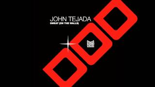 John Tejada: Sweat (On The Walls)