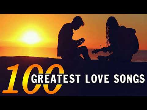 The Most Beautiful Love Songs Collection - Top 100 Greatest Love Songs Of All Time