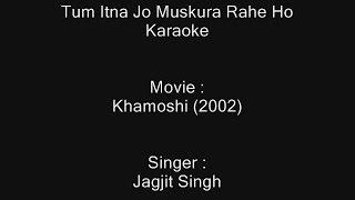 Tum Itna Jo Muskura Rahe Ho - Karaoke - Khamoshi (2002) - Jagjit Singh