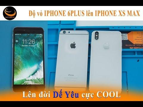 Độ vỏ iPhone 6 Plus lên iPhone Xs Max và cái kết…