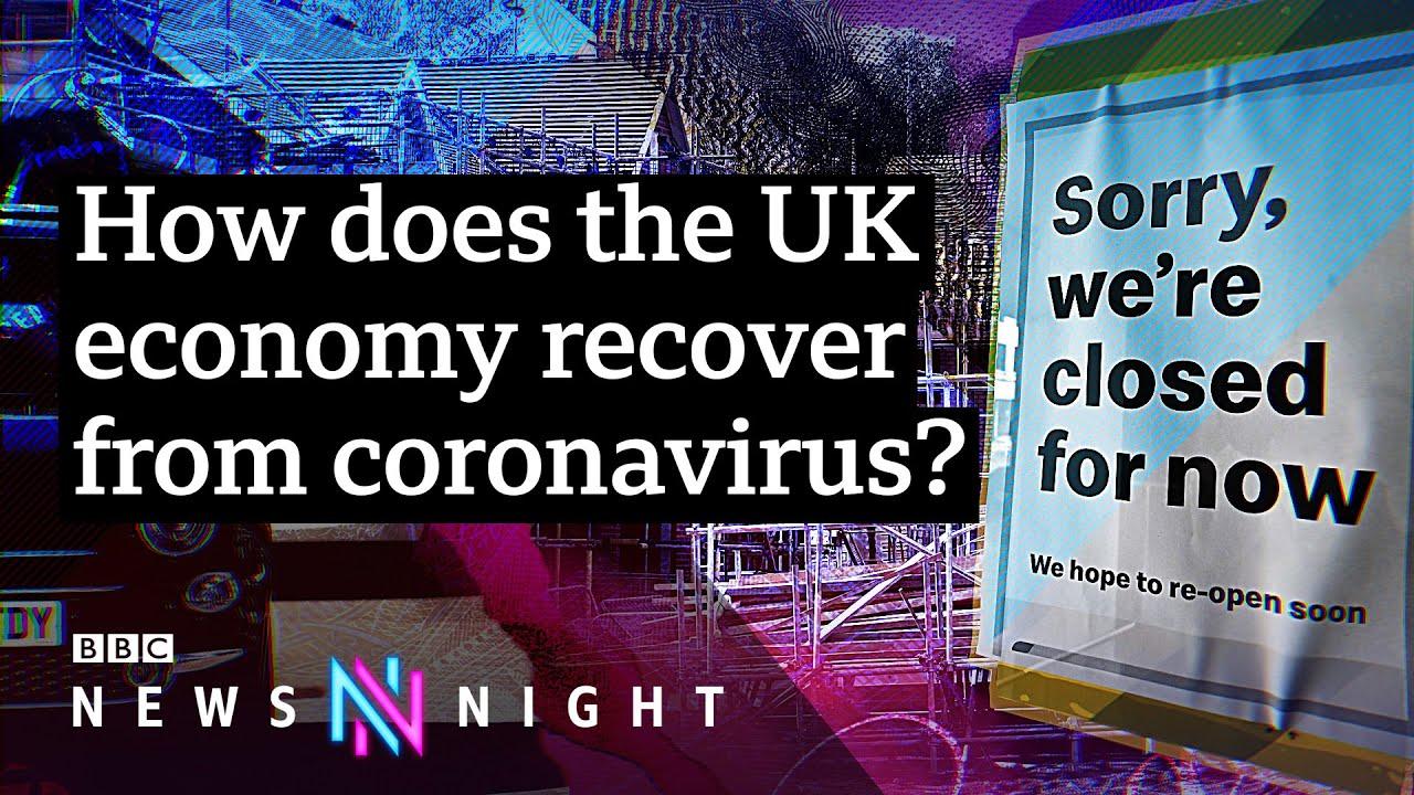 Coronavirus Lockdown The Longterm Effect On The Uk Economy Bbc Newsnight Youtube