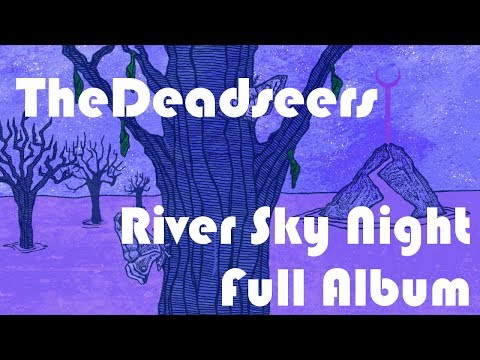 The Deadseers - River Sky Night (Full Album)