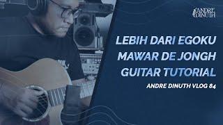 ANDRE DINUTH VLOG #84 - Lebih Dari Egoku (Mawar De Jongh Guitar Tutorial)