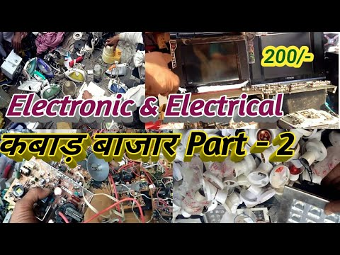 Electronic & Electrical कबाड़ बाजार Part - 2  !!  Electronic Market Delhi !!