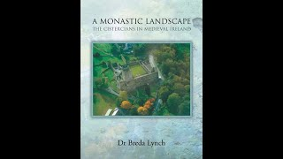 Lecture 14: The Cistercians in Medieval Ireland by Dr. Breda Lynch