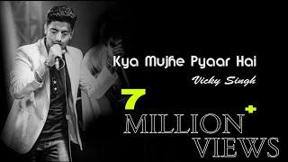 Kya Mujhe Pyaar Hai | Vicky Singh | Unplugged cover | Woh Lamhe