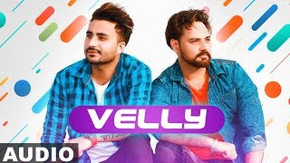 Velly (Full Audio)   Monty Waris   Jashan Nanarh   Sara Gurpal   Latest Punjabi Songs 2019