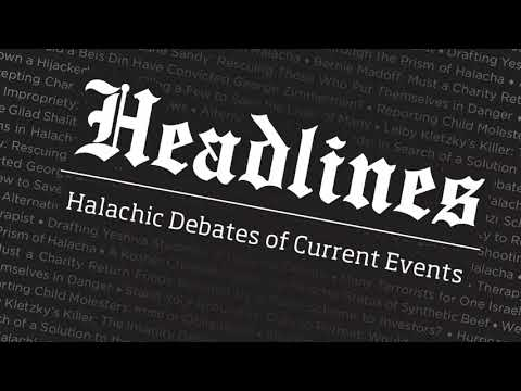 Headlines: 9/2/17 Satmar and Zionism — Giyus and Situation in Eretz Yisroel
