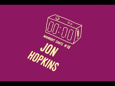 Jon Hopkins - Midnight Chats Episode 10