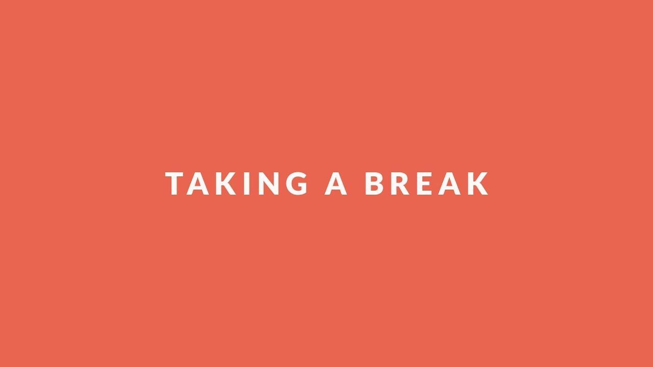 Taking a break from YouTube