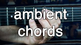 How to Play Ambient Guitar #2 - Voicing Chords for Ambient  Swells