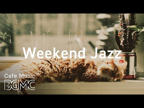 Weekend Jazz - Relaxing Smooth Jazz Music for Stress Relief - Chill Out Music