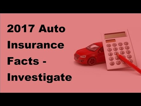 2017 Auto Insurance Facts |  Investigate Insurance Companies Before the Risk of Fraud
