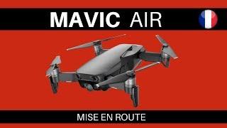 COMMENT METTRE EN ROUTE LE MAVIC AIR ?