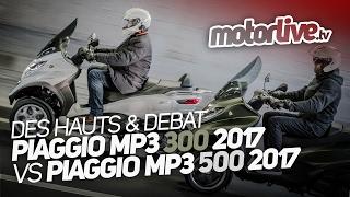 DES HAUTS & DEBAT | LES PIAGGIO MP3 300 2017 vs MP3 500 2017