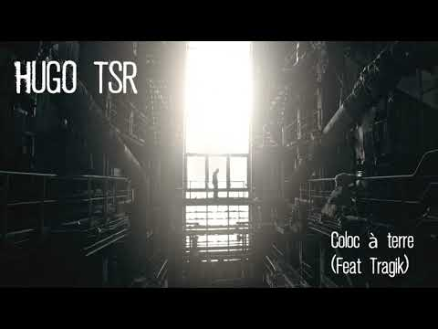Youtube: Hugo TSR – Coloc à terre (Feat Tragik)