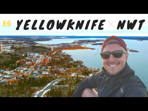 E6: Exploring Yellowknife, NWT, CANADA