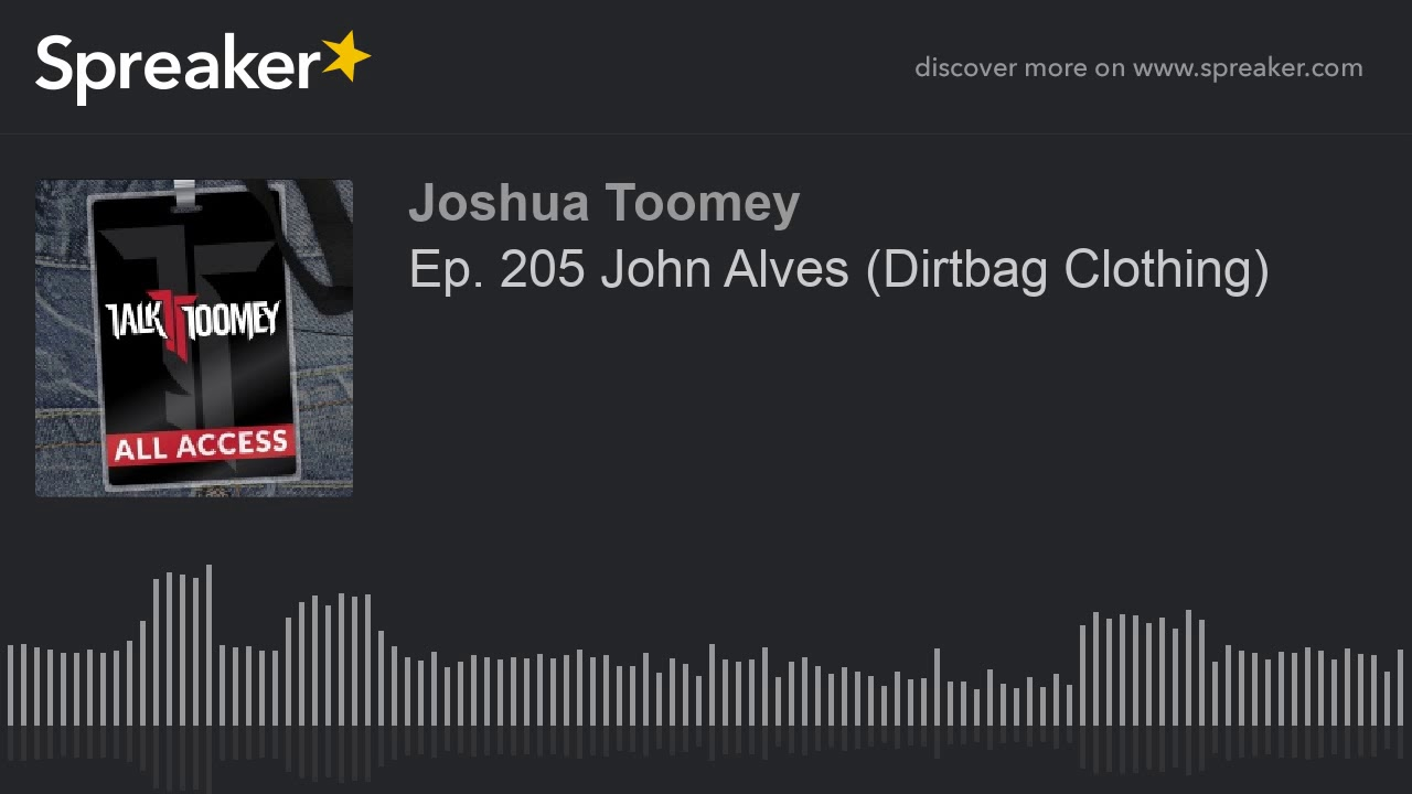 Ep  205 John Alves  Dirtbag Clothing