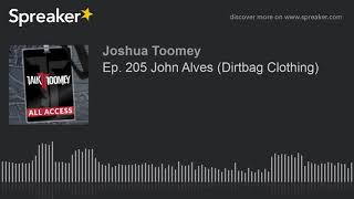 Ep. 205 John Alves (Dirtbag Clothing)