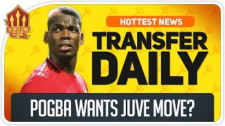 Pogba Wants Juventus Transfer! Man Utd Transfer News