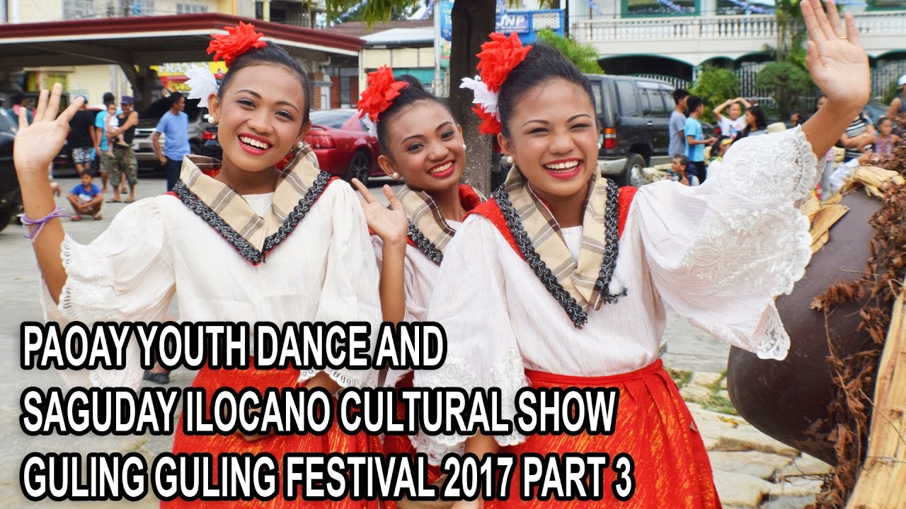 PAOAY YOUTH DANCE AND SAGUDAY ILOCANO CULTURAL SHOW - GULING GULING  FESTIVAL 2017 PART 3