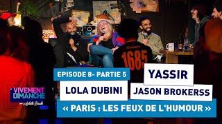 """"""" PARIS : LES FEUX DE L'HUMOUR """" avec YASSIR, LOLA DUBINI & JASON BROKERSS (PODCAST EP8 #05)"""