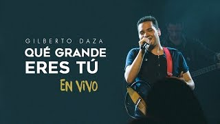 Gilberto Daza - Qué Grande Eres Tú (en vivo) - VIVO   Tu Palabra