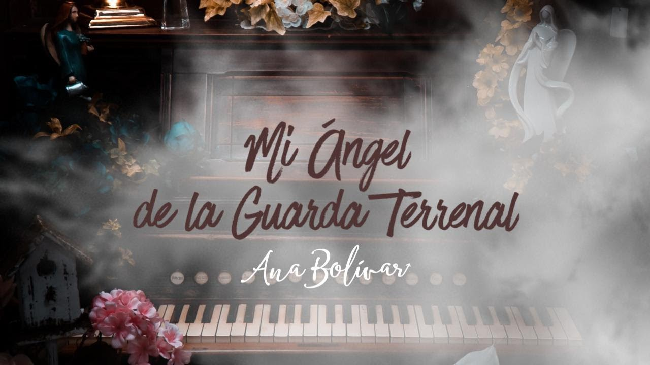 Ana Bolivar - Mi Ángel de la Guarda Terrenal - Canción para Mamá (Video Lyric)
