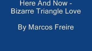 Here And Now - Bizarre Triangle Love