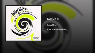 EYE ON IT (REMIX) - TOBY MAC - EYE