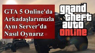 GTA 5 Online'da Arkadaşlarımızla Aynı Server'da Nasıl Oynarız @2016 HD