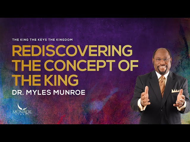 Rediscovering The Concept of The King | Dr. Myles Munroe