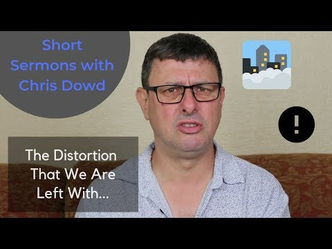 Short Sermons with Chris Dowd: The Distortion That We Are Left With
