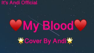 My Blood (Cover By Andi)