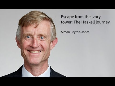 Simon Peyton-Jones: Escape from the ivory tower: the Haskell journey