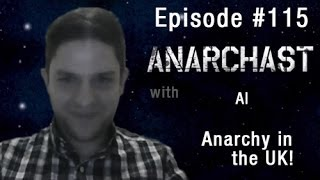 Anarchast Ep. 115 Al of Freecapitalism.net: Anarchy in the UK